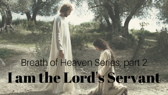 Breath of Heaven Series: I am the Lord's Servant