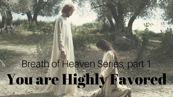Breath of Heaven Series: You are Highly Favored